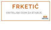 FRKETIĆ - <span>Obiteljski dom za starije </span>