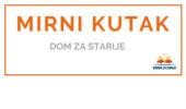 MIRNI KUTAK - <span>Dom za starije </span>