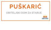PUŠKARIĆ - <span>Obiteljski dom za starije </span>